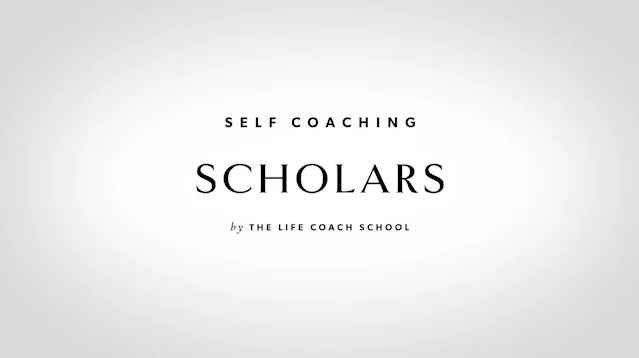 The Life Coach School – Self Coaching Scholars
