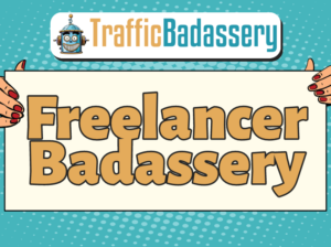 Traffic Badassery – Freelancer Badassery